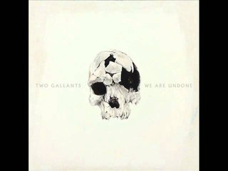 Two Gallants - Fools Like Us