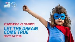 Clubbasse vs DJ Bobo - Let The Dream Come true (bootleg 2021)