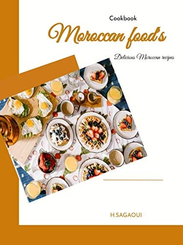 Moroccan Foods Delicious Moroccan recipes by Hassane Sagaoui
