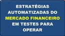 Estratégias Automatizadas do Mercado Financeiro em Testes para Operar