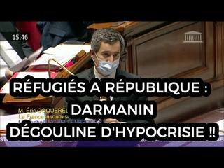RÉFUGIÉS A RÉPUBLIQUE : DARMANIN DÉGOULINE D'HYPOCRISIE !!