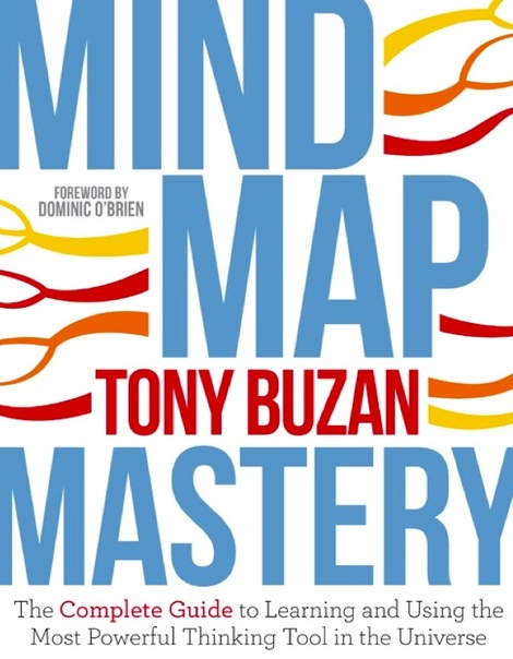 Mind Map Mastery  The Complete Guide to Learning and Using the Most Powerful Thinking Tool in the Universe