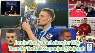 Jamie Vardy dan Leicester City adalah Transfer Terbaik Sepanjang Sejarah - YouTube