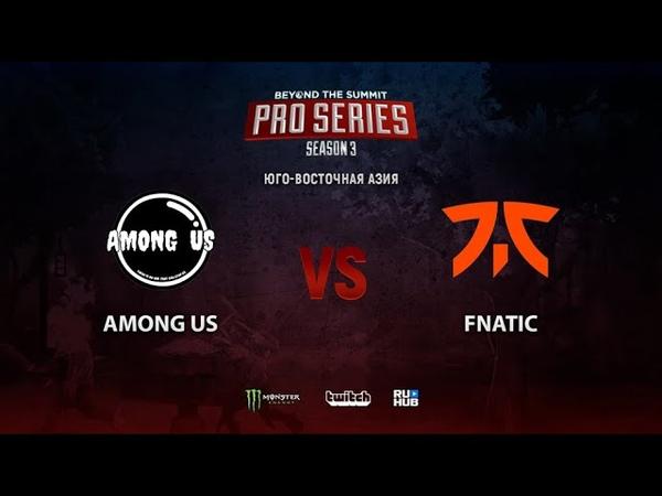 Among Us vs Fnatic BTS Pro Series 3 SEA bo2 game 2 Mortalles