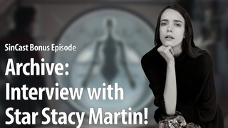 SinCast - ARCHIVE: INTERVIEW WITH STAR STACY MARTIN!
