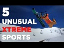 5 MOST UNUSUAL XTREME SPORTS