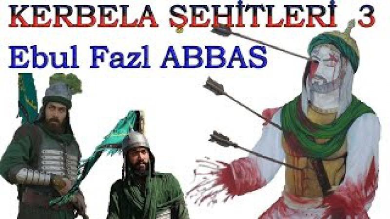 Kerbela Şehitleri 3 - EBUL FAZL'ın ACILARI