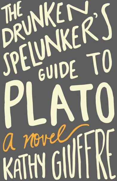 Kathy Giuffre - The Drunken Spelunker's Guide to Plato