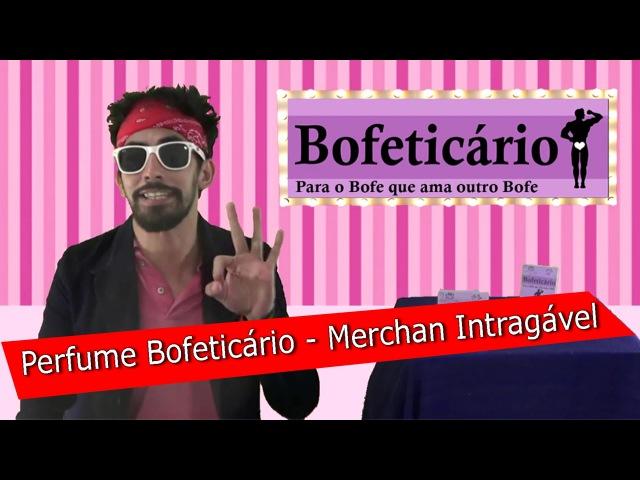 Perfume Bofeticário Merchan Intragável
