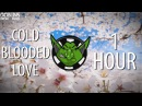 Goblins from Mars - Cold Blooded Love ft. Krista Marina 【1 HOUR】
