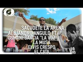SACUDETE LA ARENA - Alejandro Angulo ft. Osmani Garcia, La Musa, Elvis Crespo, El Cata
