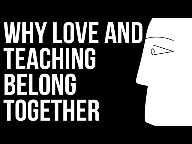 Why Love and Teaching Belong Together