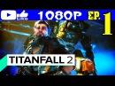 Прохождение TITANFALL 2 1 ► TF2 Часть 1 — НАЧАЛО ИГРЫ