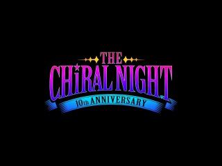 THE CHiRAL NIGHT 10th ANNIVERSARY Official Edited Movie