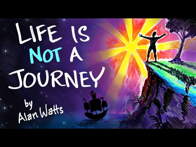 Life is NOT a Journey Alan Watts