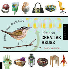 Garth Johnson-1000 Ideas for Creative Reuse  Remake, Restyle, Recycle, Renew-Quarry Books (2009)