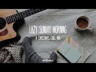Lazy Sunday Morning | A Christmas Chill Mix