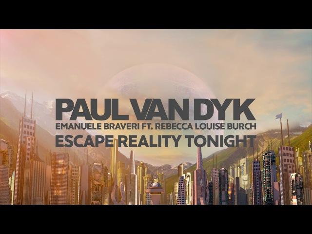 Paul van Dyk ft Emanuele Braveri ft Rebecca Escape Reality Tonight PvD's Great Escape Mix