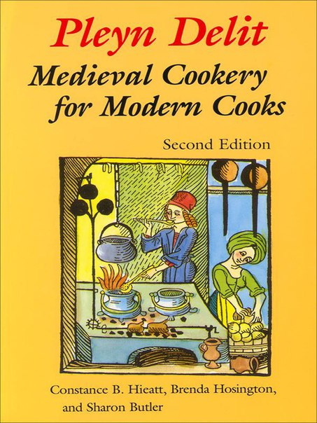 Pleyn Delit  Medieval Cookery for Modern Cooks