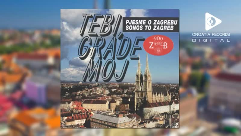 TEBI GRADE MOJ Pjesme o Zagrebu