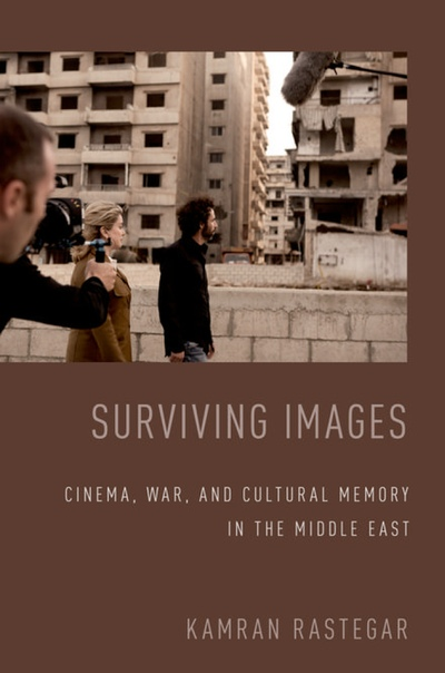 Surviving Images Cinema War and Cultural Memory in the Middle East