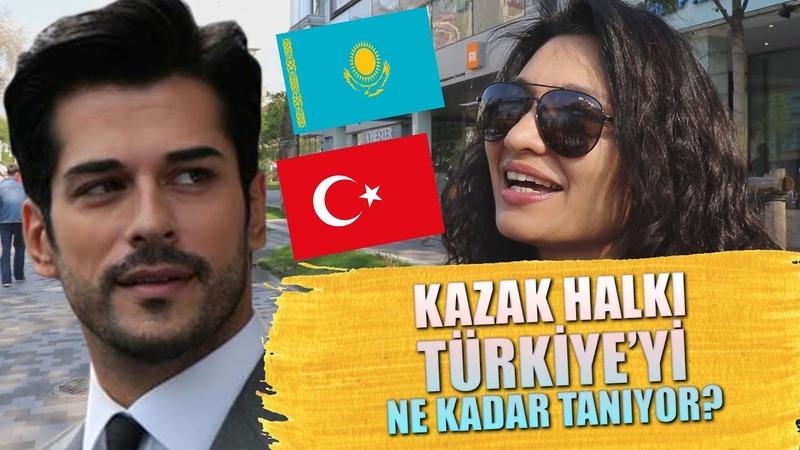 Kazak Halkı Türkiyeyi Ne Kadar Tanıyor | KAZAKİSTAN