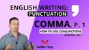 How to Use the Comma— part 1: conjunctions (and, but, etc.)