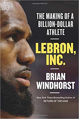LeBron, Inc. The Making of a Billion-Dollar Athlete