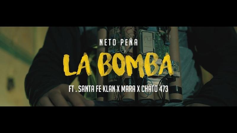 Neto Peña - La Bomba (Ft. MARA, Santa Fe Klan Chato 473) (Video Oficial)