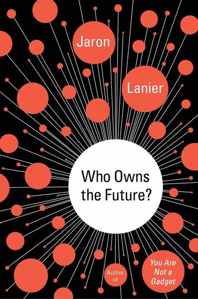 Jaron Lanier] Who Owns the Future