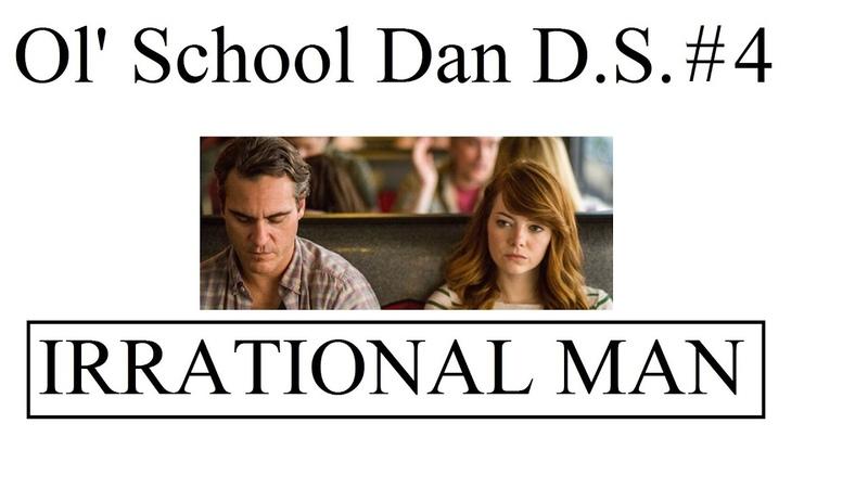 Ol' School Dan D.S. 4 | Irrational Man