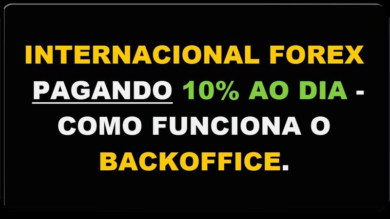 Internacional Forex PAGANDO 10% Ao Dia Como Funciona o Backoffice