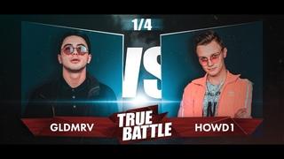 #TRUEBATTLE III: 1/4 – GLDMRV VS HOWD1