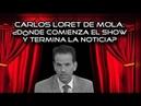 Carlos Loret de Mola ¿dónde comienza el show y termina la noticia ENVIVO
