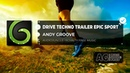 ANDY GROOVE DRIVE TECHNO TRAILER EPIC SPORT ROYALTY FREE MUSIC NO COPYRIGHT