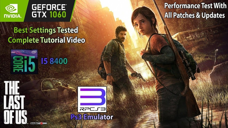 GTX 1060 ~ RPCS3-The Last of Us Performance Test | Best Settings Tested With Full Tutorial | I5 8400