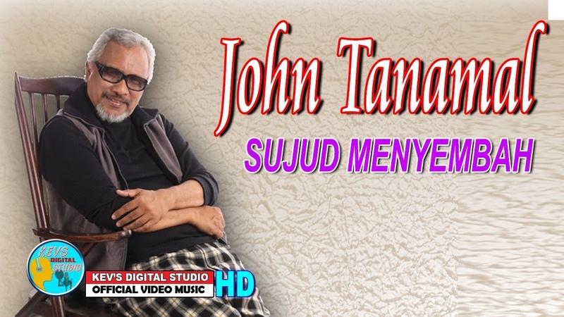 JOHN TANAMAL TERBARU SUJUD MENYEMBAH KEVS DIGITAL STUDIO OFFICIAL VIDEO MUSIC
