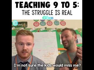 Teaching 9 to 5 the struggle is real