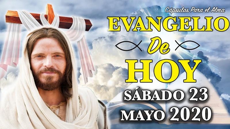 Evangelio De Hoy Sábado 23 de Mayo del 2020 por  Cápsula Para el Alma YouTube