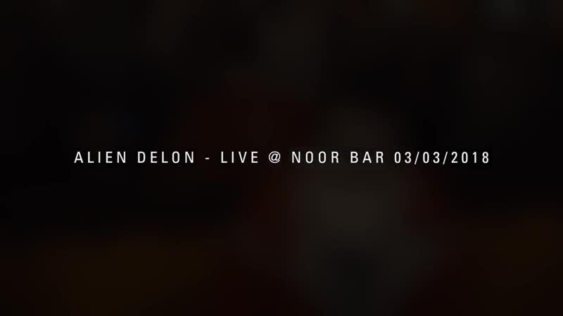 Alien Delon Live @ NOOR Bar, Moscow 03-03-2018