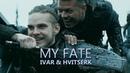 (Vikings) Ivar Hvitserk - My Fate