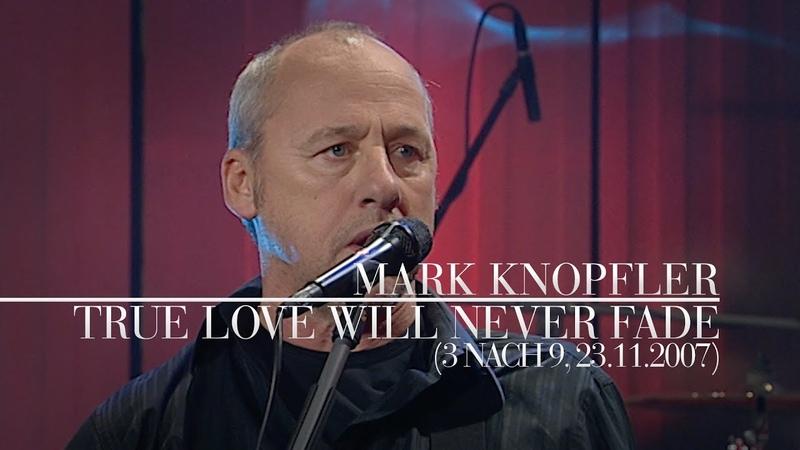 Mark Knopfler - True Love Will Never Fade (3 nach 9, 23.11.2007)