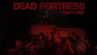 Dead Fortress - Part 1/2 [SFM]