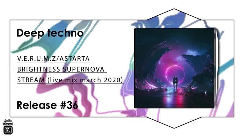 Techno V E R U M Z❦ASTARTA BRIGHTNESS SUPERNOVA STREAM live mix march 2020
