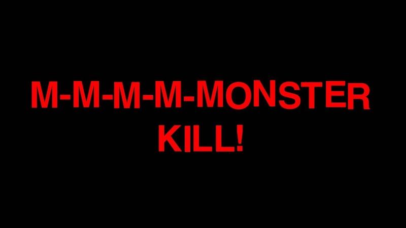 M-M-M-M-MONSTER KILL!