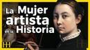 El papel ACTIVO y DESCONOCIDO de la MUJER ARTISTA en la HISTORIA
