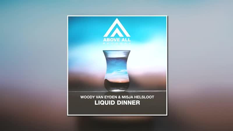 Woody Van Eyden Misja Helsloot Liquid Dinner Original Mix ABOVE ALL RECORDS 1080 X 1920