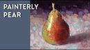 Painting Demo - A Painterly Pear