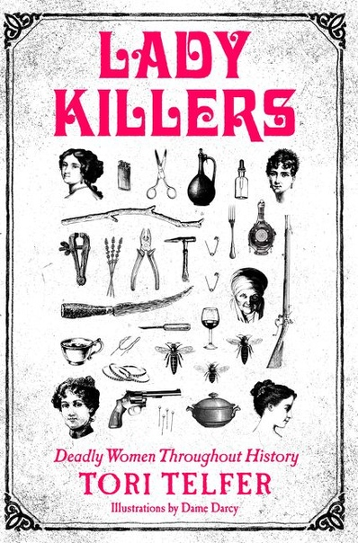 Lady Killers  Deadly Women Throughout History by Tori Telfer
