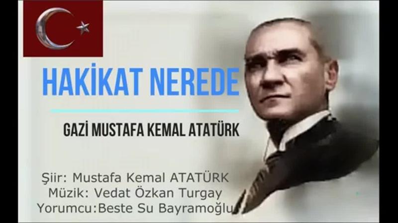Hakikat Nerede Söz Mustafa Kemal Atatürk Beste Özkan Turgay Yorumcu Beste Su Bayramoğlu Abone olun